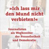 »Ich lass mir den Mund nicht verbieten!« Journalisten als Wegbereiter der Pressefreiheit und Demokratie Originalausgabe Hrsg.: Haller, Michael; Hömberg, Walter